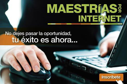 Maestrías por Internet – No dejes pasar la oportunidad, tu éxito es ahora.