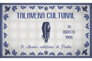 Talavera Cultural: viaje al pasado de Puebla y la radio